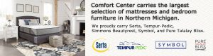 Comfort Center carries the largest selection of mattresses and bedroom furniture in Northern Michigan.